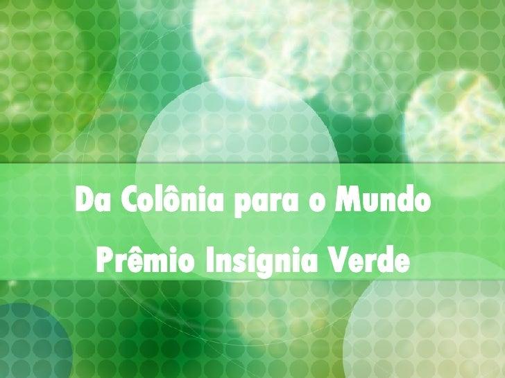 Da Colônia para o Mundo Prêmio Insignia Verde
