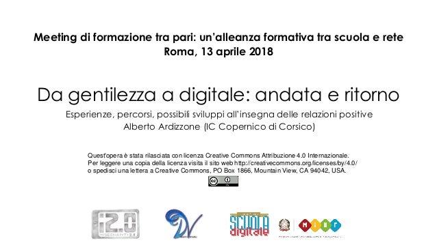 Meeting di formazione tra pari: un'alleanza formativa tra scuola e rete Roma, 13 aprile 2018 Da gentilezza a digitale: and...