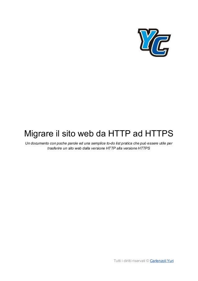 Migrare il sito web da HTTP ad HTTPS Un documento con poche parole ed una semplice to-do list pratica che può essere utile...