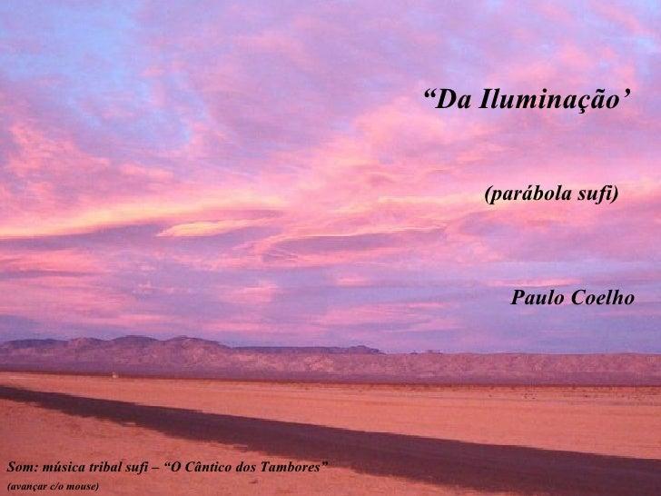 """"""" Da Iluminação' Paulo Coelho Som: música tribal sufi – """"O Cântico dos Tambores""""  (avançar c/o mouse)   (parábola sufi)"""