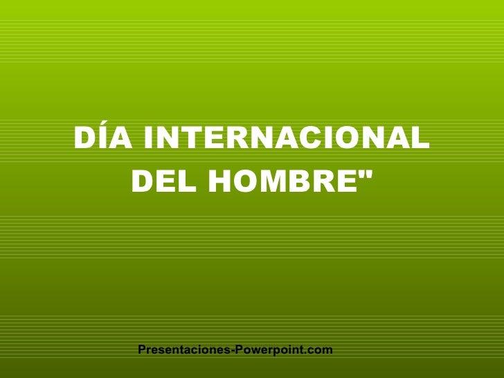 """DÍA INTERNACIONAL DEL HOMBRE"""" Presentaciones-Powerpoint.com"""