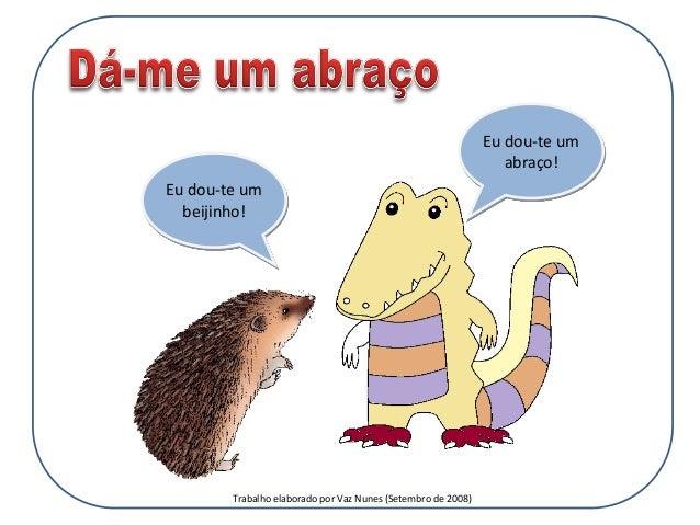 Eu dou-te um beijinho! Eu dou-te um abraço! Trabalho elaborado por Vaz Nunes (Setembro de 2008)