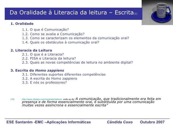 Da Oralidade à Literacia da leitura – Escrita (1) <ul><li>1. Oralidade   </li></ul><ul><li>1.1. O que é Comunicação? </li>...