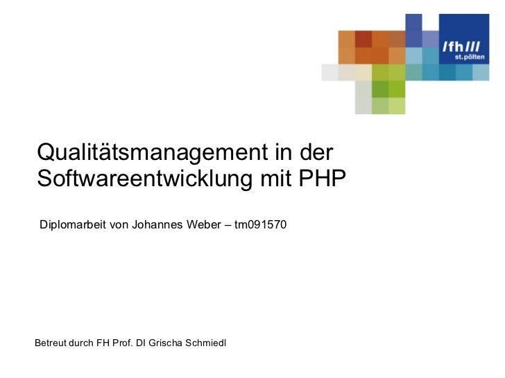 Qualitätsmanagement in der Softwareentwicklung mit PHP Betreut durch FH Prof. DI Grischa Schmiedl Diplomarbeit v on Johann...