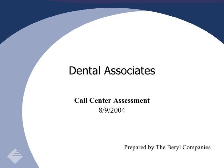 Call Center Assessment 8/9/2004 Prepared by The Beryl Companies Dental Associates
