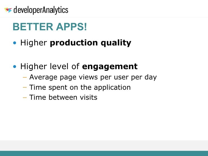 BETTER APPS! <ul><li>Higher  production quality </li></ul><ul><li>Higher level of  engagement </li></ul><ul><ul><li>Averag...