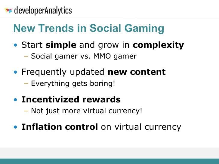 New Trends in Social Gaming <ul><li>Start  simple  and grow in  complexity </li></ul><ul><ul><li>Social gamer vs. MMO game...