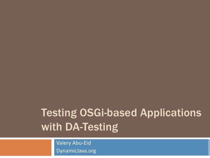 Testing OSGi-based Applications with DA-Testing<br />Valery Abu-Eid<br />DynamicJava.org<br />