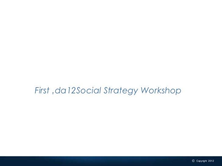 First 'da12Social Strategy Workshop_______________________________________________________________________________ #da12so...