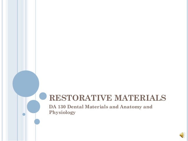 RESTORATIVE MATERIALSDA 130 Dental Materials and Anatomy andPhysiology
