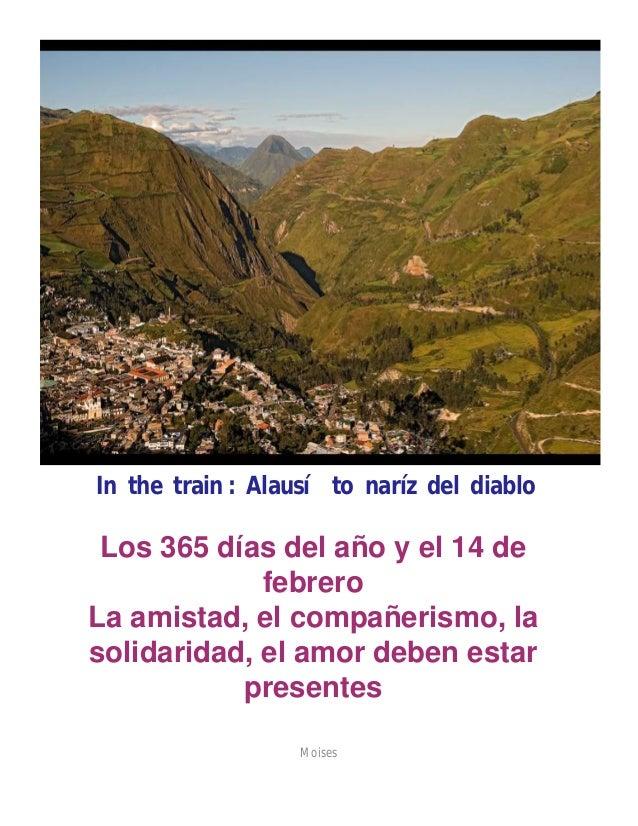 In the train : Alausí to naríz del diablo  Los 365 días del año y el 14 de febrero La amistad, el compañerismo, la solidar...