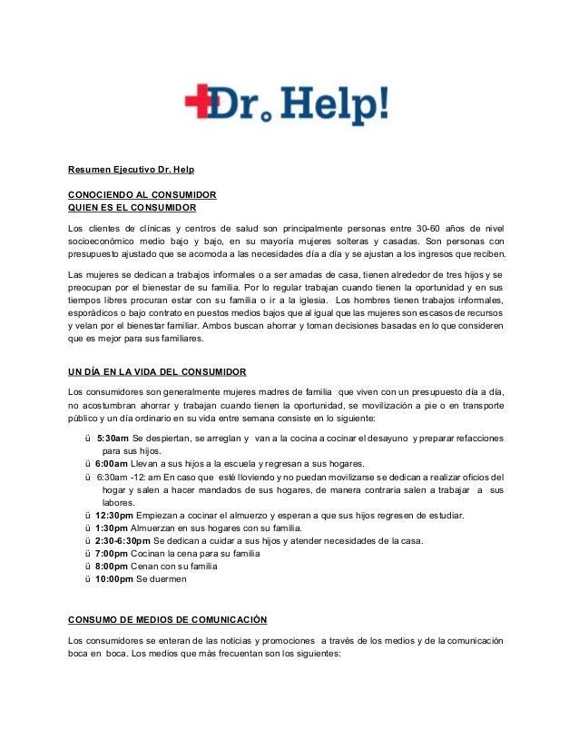 ResumenEjecutivoDr.Help  CONOCIENDOALCONSUMIDOR QUIENESELCONSUMIDOR Los clientes de clínicas y centros d...
