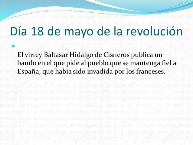 Día 18 de mayo de la revolución  El virrey Baltasar Hidalgo de Cisneros publica un bando en el que pide al pueblo que se ...