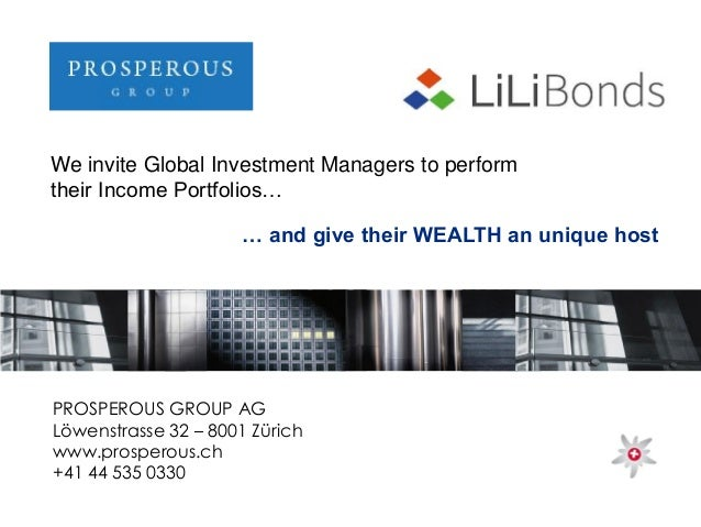 PROSPEROUS GROUP AG Löwenstrasse 32 – 8001 Zürich www.prosperous.ch +41 44 535 0330 We invite Global Investment Managers t...