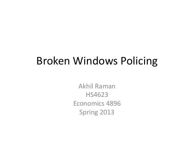 Broken Windows Policing Akhil Raman HS4623 Economics 4896 Spring 2013
