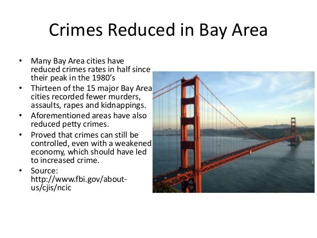 Crimes Reduced in Bay Area • Many Bay Area cities have reduced crimes rates in half since their peak in the 1980's • Thirt...