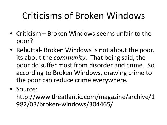 broken window theory police discretion Broken windows: the police and neighborhood safety its effectiveness based solely on the effectiveness of aggressive arrest-based approaches that eliminate officer discretion these hot spots approaches, however, should not be viewed as direct tests of broken windows theory.