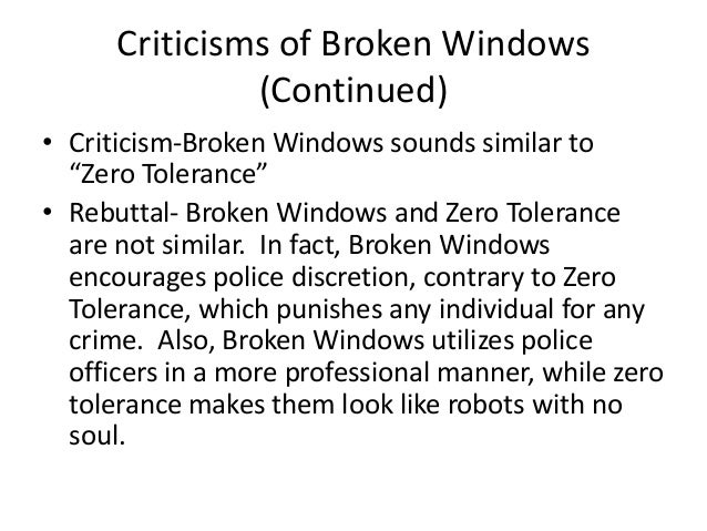 the flaws and criticisms of the broken windows policing Article broken windows suggests that any signs of deterioration should be removed in society,  realist theory on crime: left and right  flaws in policing.