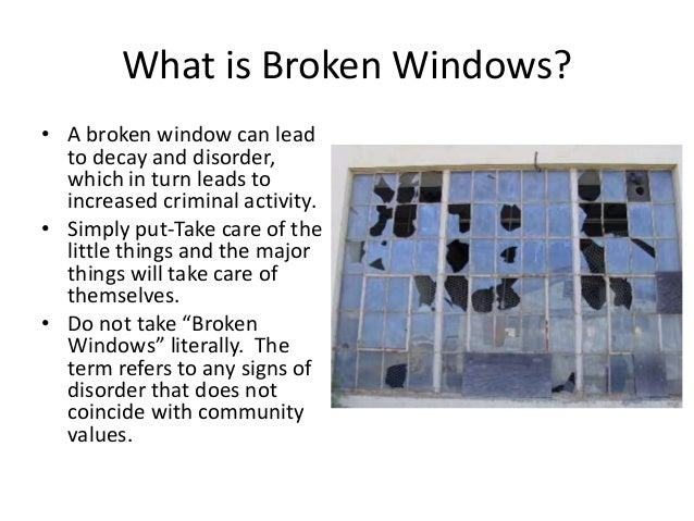 broken window theory police work Is broken windows a broken theory of originators of the theory, and nypd police commissioner bill bratton is that broken windows doesn't work.