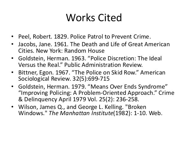 Works Cited • Peel, Robert. 1829. Police Patrol to Prevent Crime. • Jacobs, Jane. 1961. The Death and Life of Great Americ...