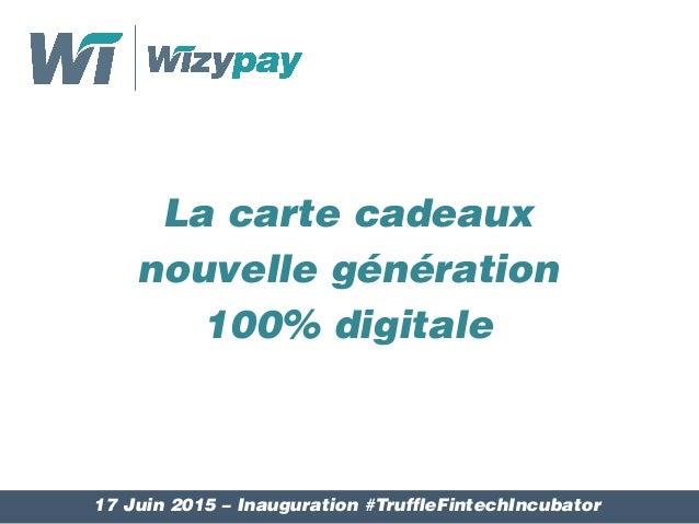 La carte cadeaux nouvelle génération 100% digitale 17 Juin 2015 – Inauguration #TruffleFintechIncubator