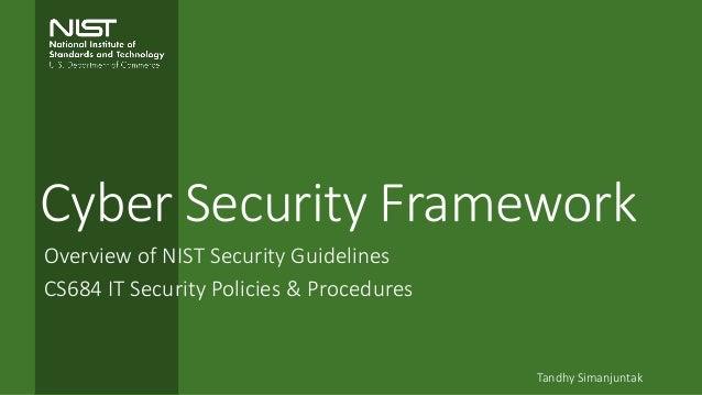 Cyber Security Framework Overview of NIST Security Guidelines CS684 IT Security Policies & Procedures Tandhy Simanjuntak