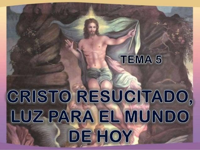 Objetivo  Reconocer que Cristo viene a iluminar nuestra vida y a darle sentido con su resurrección para que, confortados c...