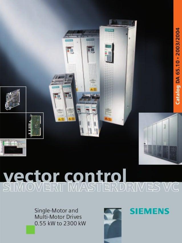 Catalog DA 65.10 • 2003/2004vector controlSIMOVERT MASTERDRIVES VC    Single-Motor and    Multi-Motor Drives    0.55 kW to...