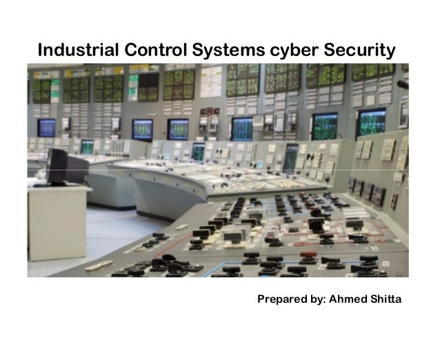 Industrial Control Systems cyber Security Prepared by: Ahmed Shitta