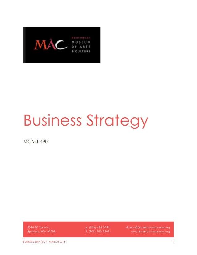 BUSINESS STRATEGY - MARCH 2015 1 Business Strategy MGMT 490 2316 W 1st Ave, Spokane, WA 99201 p. (509) 456-3931 f. (509) 3...