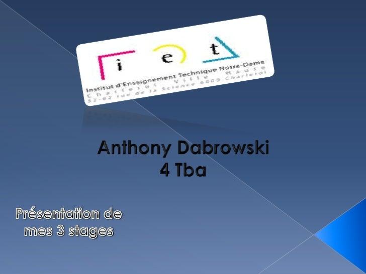 Anthony Dabrowski<br />4 Tba<br />Présentation de mes 3 stages<br />