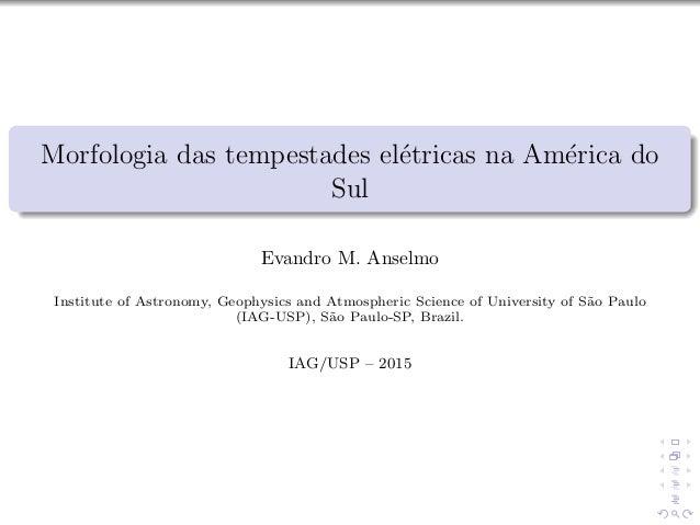 Morfologia das tempestades el´etricas na Am´erica do Sul Evandro M. Anselmo Institute of Astronomy, Geophysics and Atmosph...