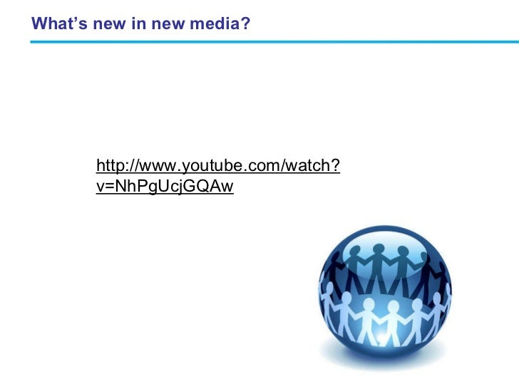 What's new in new media? http://www.youtube.com/watch?v=NhPgUcjGQAw