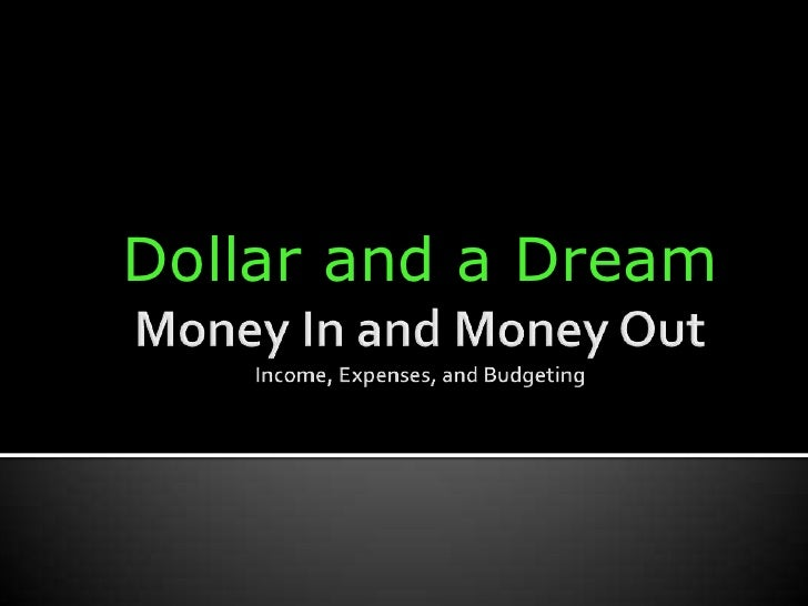 Money In and Money OutIncome, Expenses, and Budgeting<br />Dollar and a Dream<br />
