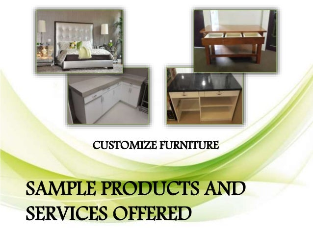 CUSTOMIZE FURNITURE SAMPLE PRODUCTS AND SERVICES OFFERED ...