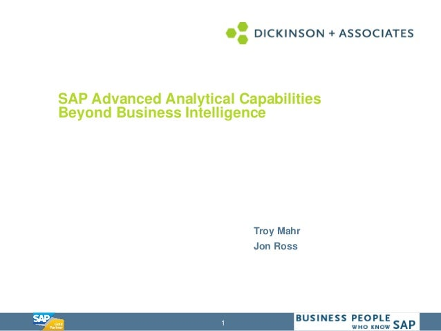 1 SAP Advanced Analytical Capabilities Beyond Business Intelligence Troy Mahr Jon Ross