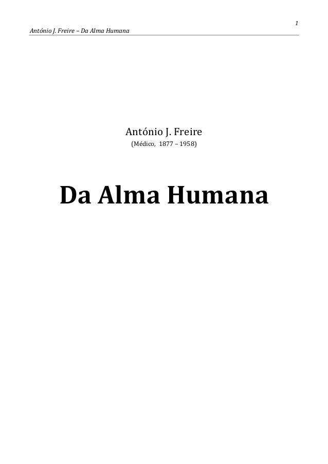 1  António J. Freire – Da Alma Humana  António J. Freire (Médico, 1877 – 1958)  Da Alma Humana