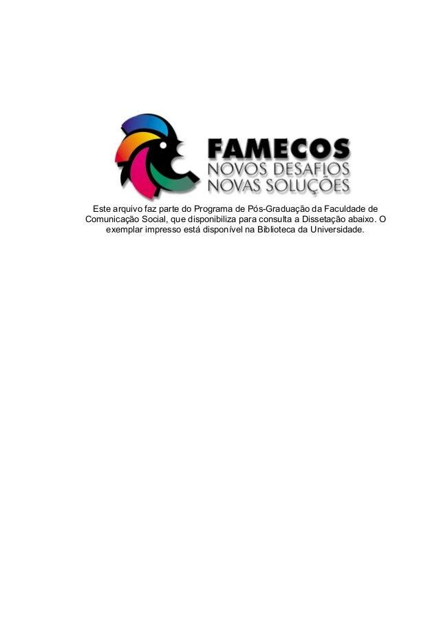 Este arquivo faz parte do Programa de Pós-Graduação da Faculdade de Comunicação Social, que disponibiliza para consulta a ...