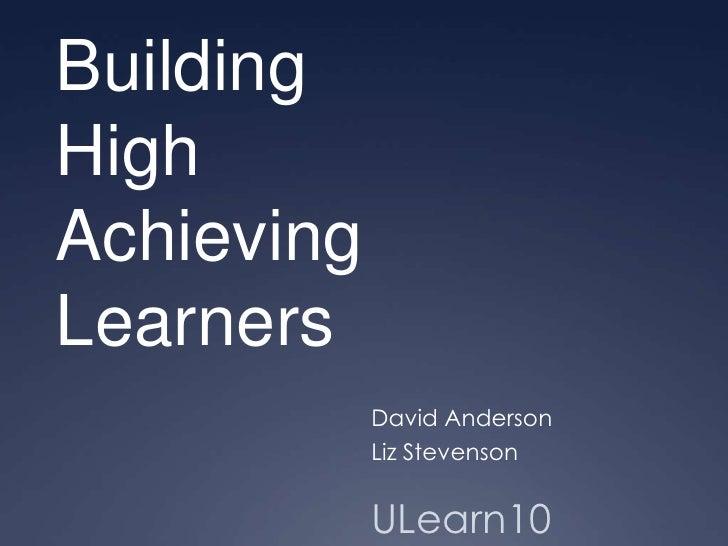 Building <br />High <br />Achieving<br />Learners<br />David Anderson<br />Liz Stevenson<br />ULearn10<br />