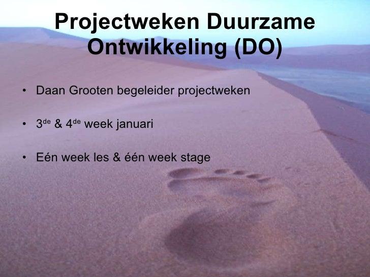 Projectweken Duurzame Ontwikkeling (DO) <ul><li>Daan Grooten begeleider projectweken </li></ul><ul><li>3 de  & 4 de  week ...