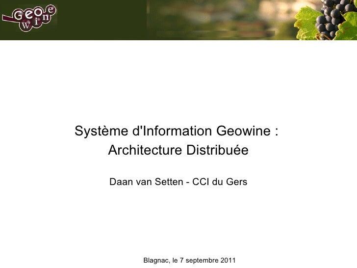 <ul><li>Système d'Information Geowine :  </li></ul><ul><li>Architecture Distribuée </li></ul><ul><li>Daan van Setten - CCI...