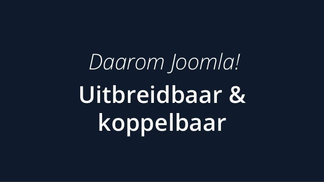 Uitbreidbaar & koppelbaar Daarom Joomla!