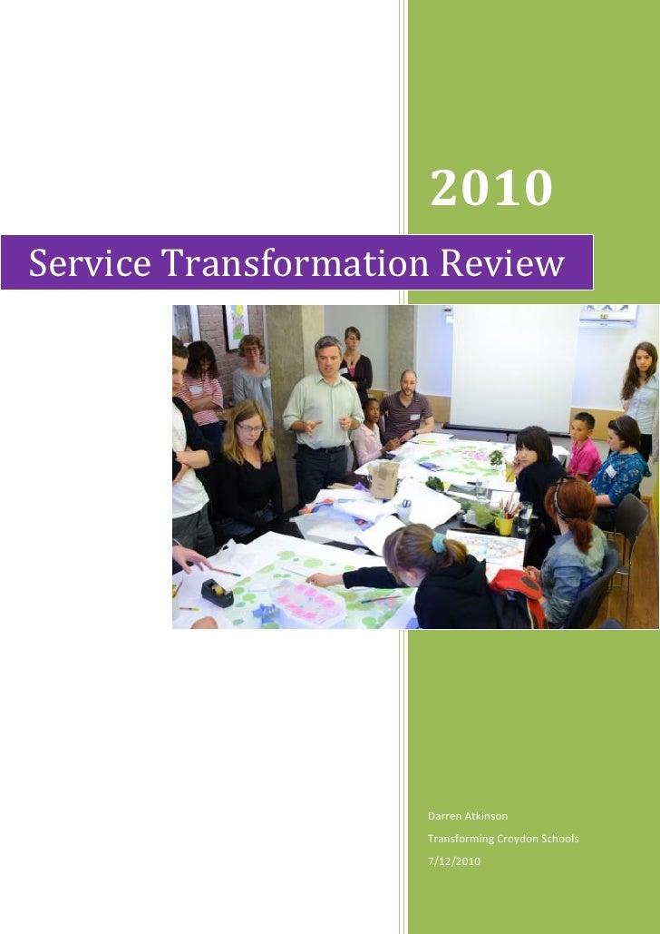 2010 Service Transformation Review                          Darren Atkinson                      Transforming Croydon Scho...