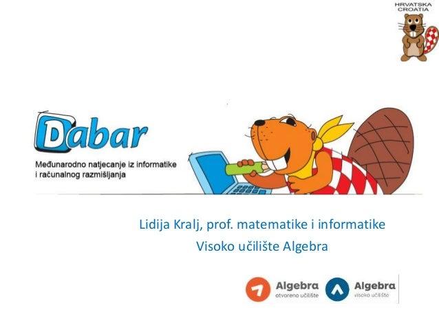 Dabar Lidija Kralj, prof. matematike i informatike Visoko učilište Algebra