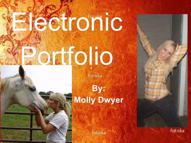 Electronic Portfolio By: Molly Dwyer