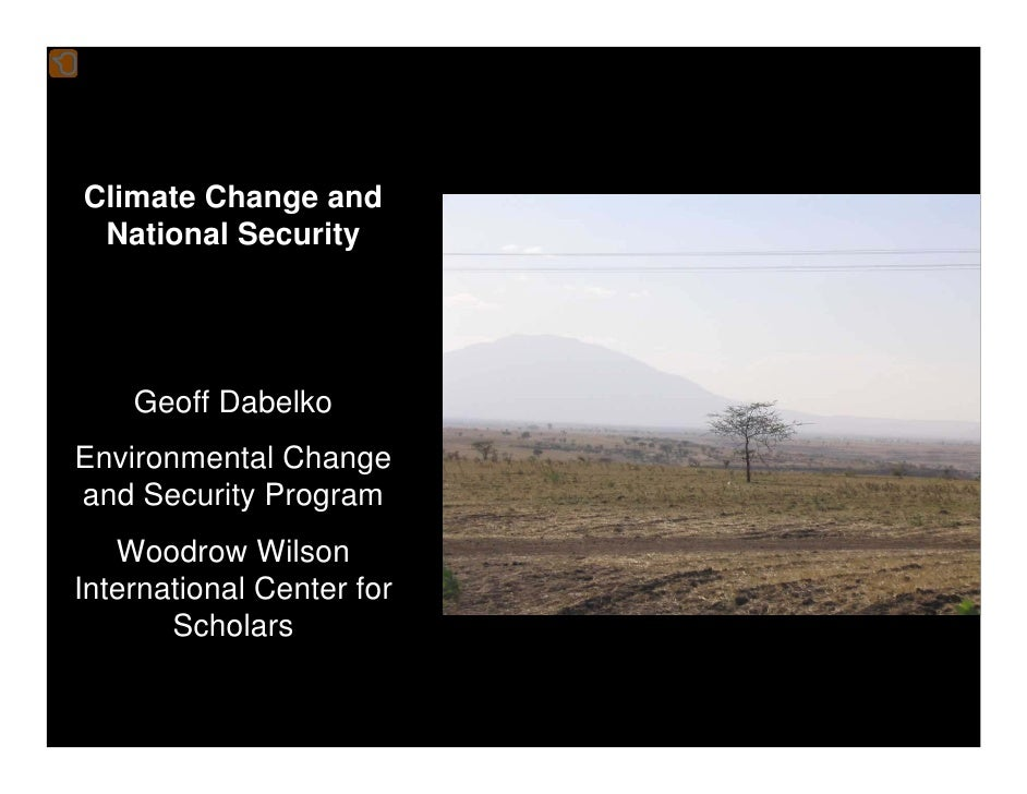 Climate Change and  National Security         Geoff Dabelko Environmental Change and Security Program    Woodrow Wilson In...