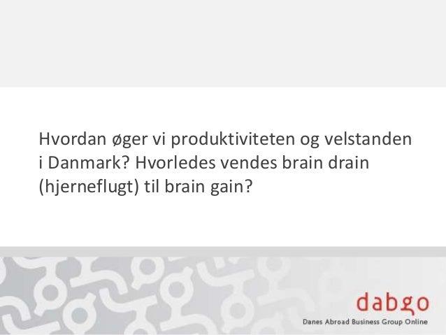 Hvordan øger vi produktiviteten og velstanden i Danmark? Hvorledes vendes brain drain (hjerneflugt) til brain gain?