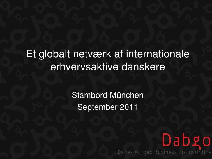 Et globaltnetværkafinternationaleerhvervsaktivedanskere<br />StambordMünchen<br />September 2011<br />
