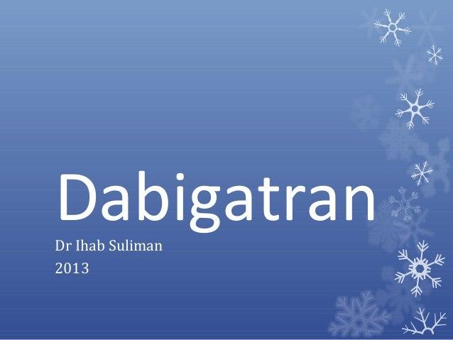 DabigatranDr Ihab Suliman2013