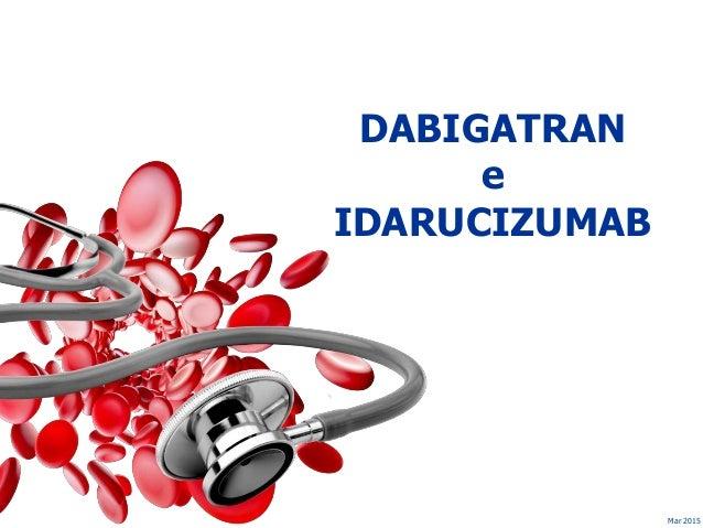 Mar 2015 DABIGATRAN e IDARUCIZUMAB